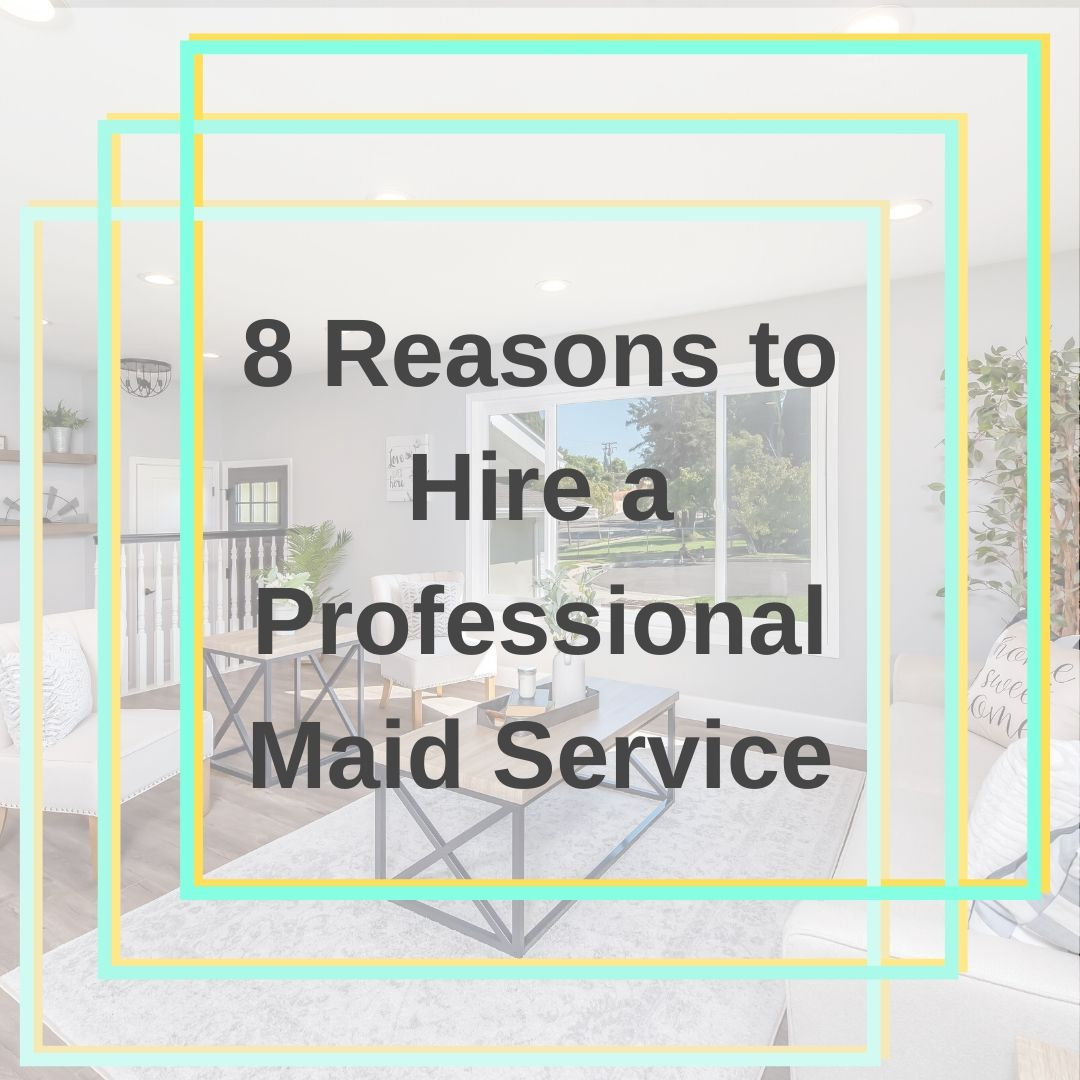 Reasons to Hire a Maid Service